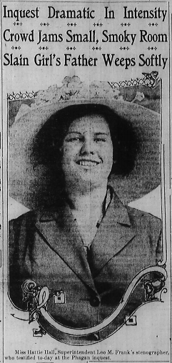 Miss Hattie Hall, Superintendent Leo M. Frank's stenographer, who testified to-day at the Phagan inquest.
