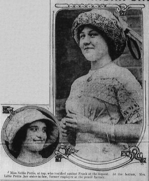 Miss Nellie Pettis, at top, who testified against Frank at the inquest. At the bottom, Mrs. Lillie Pettis, her sister-in-law, former employee at the pencil factory.