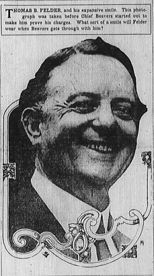 Thomas B. Felder, and his expansive smile. This photograph was taken before Chief Beavers started out to make him prove his charges. What sort of a smile will Felder wear when Beavers gets through with him?